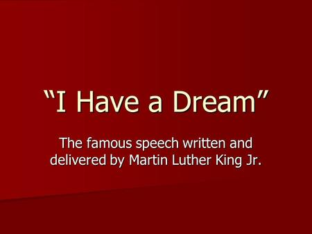 The famous speech written and delivered by Martin Luther King Jr.