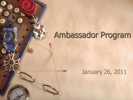 Ambassador Program January 26, 2011. Overview Purpose: – To recruit lay leaders as ambassadors to make community presentations. Goals: – Generate greater.