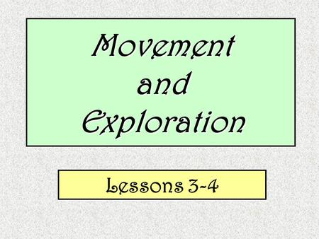MovementandExploration Lessons 3-4. Scientists and Mathematicians…. who have inspired, communicated, and transformed their creativity to change our world.