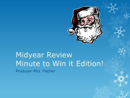 Midyear Review Minute to Win it Edition! Producer-Mrs. Fischer.