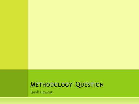 Sarah Howcutt M ETHODOLOGY Q UESTION. T ODAY WE WILL ANSWER : What information needs to go into the methodology question for the psychodynamic approach?