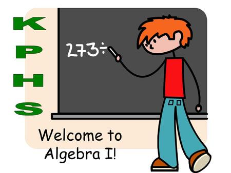 Welcome to Algebra I !. Who is the Math Teacher? Sonya Terry Been teaching math 23 years (6 in Humble ISD) Two children – David is a Sophomore at DBU.