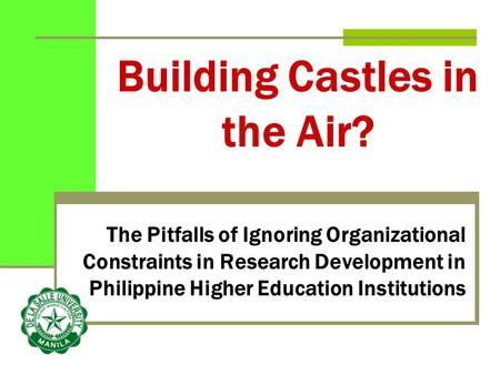 Building Castles in the Air? The Pitfalls of Ignoring Organizational Constraints in Research Development in Philippine Higher Education Institutions.