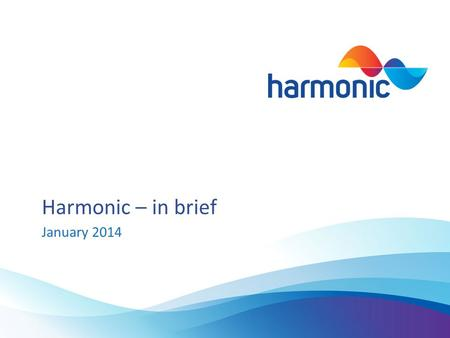 Harmonic – in brief January 2014. Company Overview Key facts about Harmonic Were the largest provider of Business Winning services in the UK Our top 10.