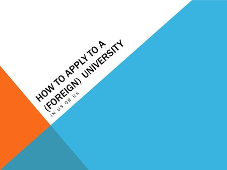 HOW TO APPLY TO A (FOREIGN) UNIVERSITY IN US OR UK.