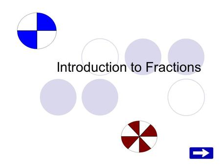 Introduction to Fractions. Have you ever wondered about fractions? What is a fraction? When do we use fractions? How do we add, subtract, multiply, and.