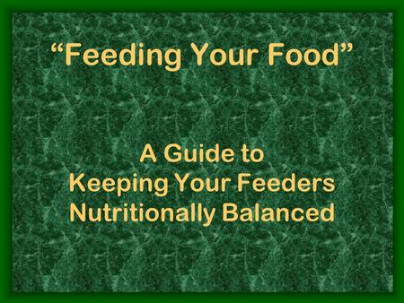 Feeding Your Food A Guide to Keeping Your Feeders Nutritionally Balanced.