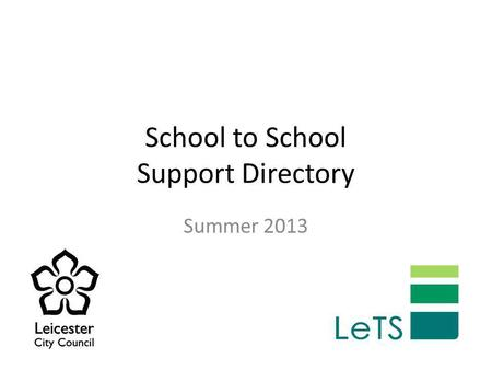 School to School Support Directory Summer 2013. Introduction This directory contains details of school to school support available in the City and beyond.