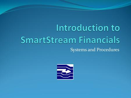 Systems and Procedures. Topics What is SmartStream? How to request access to SmartStream Tools for SmartStream users How to Log on How to set up SmartStream.