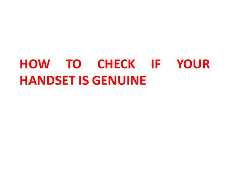 HOW TO CHECK IF YOUR HANDSET IS GENUINE. FIRST LOOK FOR YOUR HANDSET IMEI METHOD I Switch off & open backside of Handset IMEI is here 2.