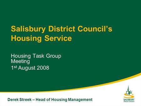 Salisbury District Councils Housing Service Housing Task Group Meeting 1 st August 2008 Derek Streek – Head of Housing Management.