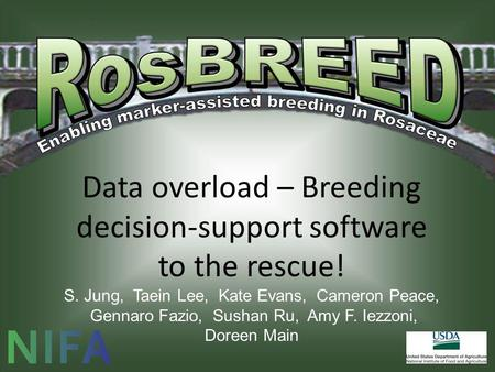 Data overload – Breeding decision-support software to the rescue! S. Jung, Taein Lee, Kate Evans, Cameron Peace, Gennaro Fazio, Sushan Ru, Amy F. Iezzoni,