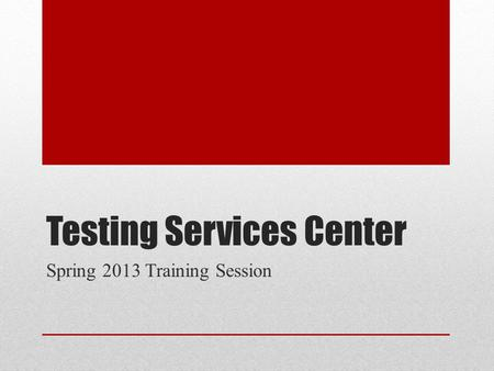Testing Services Center Spring 2013 Training Session.