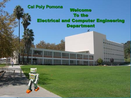 1 Welcome To the Electrical and Computer Engineering Department Cal Poly Pomona.