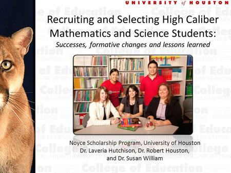 Recruiting and Selecting High Caliber Mathematics and Science Students: Successes, formative changes and lessons learned Noyce Scholarship Program, University.