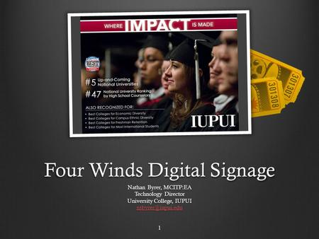 Four Winds Digital Signage Nathan Byrer, MCITP:EA Technology Director University College, IUPUI 1.