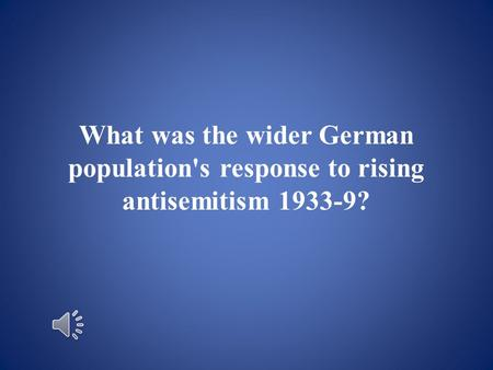 What was the wider German population's response to rising antisemitism 1933-9?