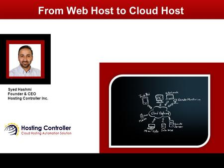 From Web Host to Cloud Host Syed Hashmi Founder & CEO Hosting Controller Inc.