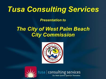 Tusa Consulting Services Presentation to The City of West Palm Beach City Commission.