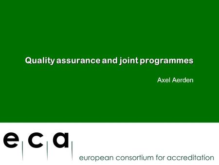 Quality assurance and joint programmes Axel Aerden.