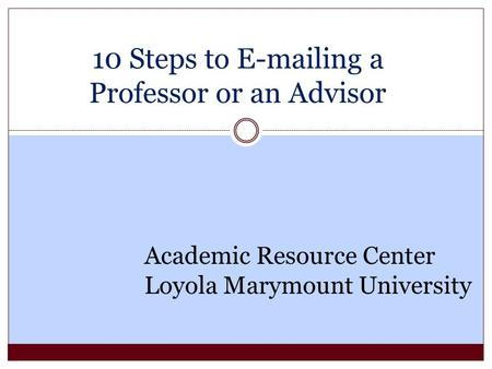 10 Steps to E-mailing a Professor or an Advisor Academic Resource Center Loyola Marymount University.