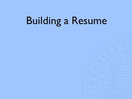 Building a Resume. Just the Basics Id be perfect for the job and heres why…. Relevant Info ONLY 20 Second Glance One Page Give Me An Interview!