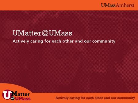WHY UMATTER? Many students feel disempowered and arent getting consistent information about ways to positively influence our learning environment.