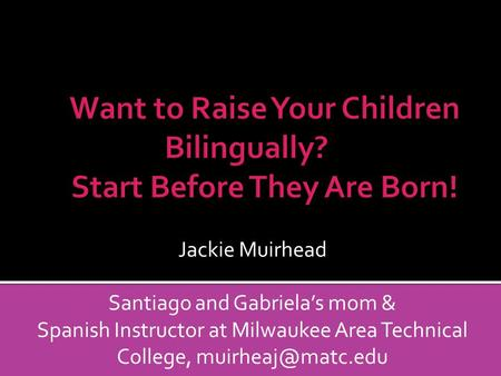 Jackie Muirhead Santiago and Gabrielas mom & Spanish Instructor at Milwaukee Area Technical College,