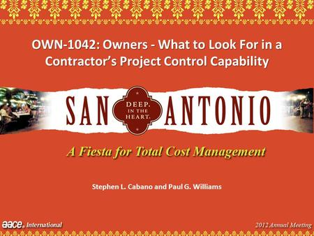 OWN-1042: Owners - What to Look For in a Contractors Project Control Capability Stephen L. Cabano and Paul G. Williams.