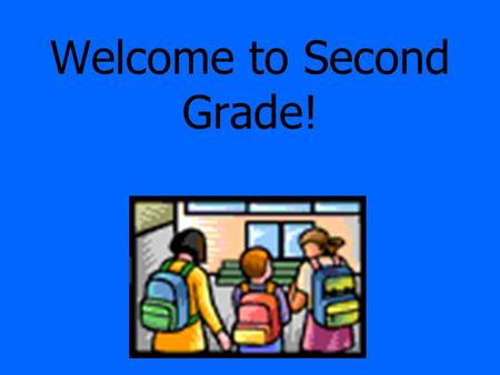 Welcome to Second Grade! Dress Students need to be comfortable. Dress appropriately for P.E. (sneakers and socks, pants, shorts, no skirts or flip flops)
