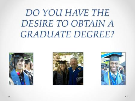 DO YOU HAVE THE DESIRE TO OBTAIN A GRADUATE DEGREE? 1.