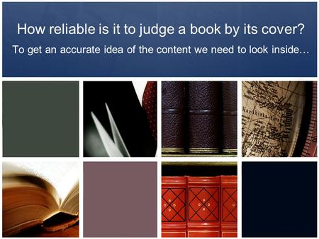 How reliable is it to judge a book by its cover? To get an accurate idea of the content we need to look inside…