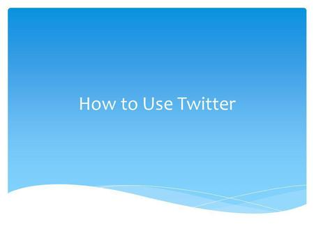How to Use Twitter. First go to www.twitter.com and youll see this box:www.twitter.com Creating a Profile.