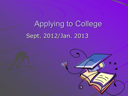 Applying to College Sept. 2012/Jan. 2013 Overview 5 choices for $95 (non-refundable) (Crown wards may be reimbursed) reimbursed no more than 3 programs.