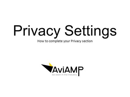 Privacy Settings How to complete your Privacy section.