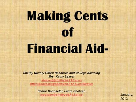 Making Cents of Financial Aid- Shelby County Gifted Resource and College Advising Mrs. Kathy Leaver