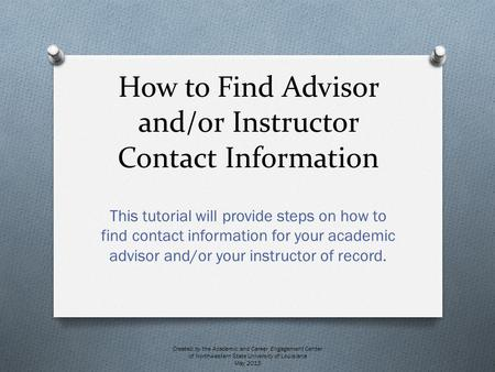 How to Find Advisor and/or Instructor Contact Information This tutorial will provide steps on how to find contact information for your academic advisor.
