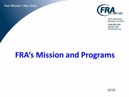 FRAs Mission and Programs 12/12. FRA Is A non-profit professional military association representing Navy, Marine Corps, and Coast Guard enlisted personnel.