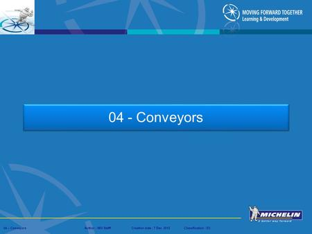 Presentation : IMS – Tech Managers ConferenceAuthor : IMS StaffCreation date : 08 March 2012Classification : D3Conservation :Page : # 04 – ConveyorsAuthor.