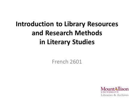 Introduction to Library Resources and Research Methods in Literary Studies French 2601.