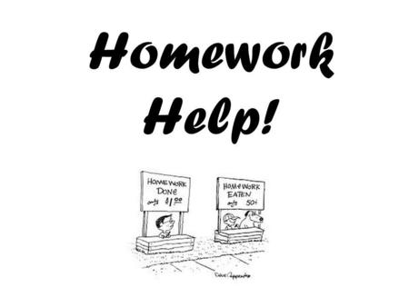Homework Help!. Why is Homework Important? Homework helps students to: Review and practice what they have covered in class; Prepare for class the next.
