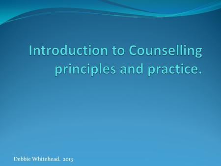 Debbie Whitehead. 2013. What is counselling? Many people will, at some point in their lives, find themselves in the role of a counsellor without having.