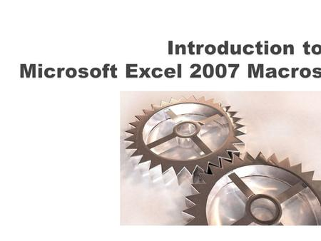 Introduction to Macro Introduction to Visual Basic for Application Recording a Macro Looking at the code of Recorded Macro.