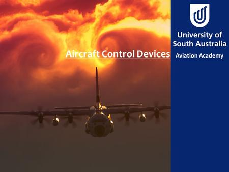 Aircraft Control Devices. Aim To introduce the design features used to aid in aircraft control.