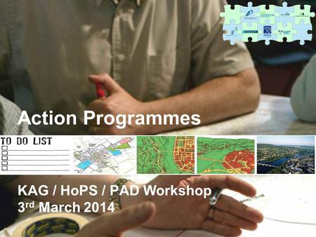 Action Programmes KAG / HoPS / PAD Workshop 3 rd March 2014.