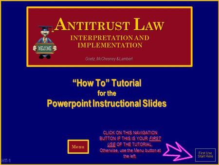 HT-1 How To Tutorial for the Powerpoint Instructional Slides CLICK ON THIS NAVIGATION BUTTON IF THIS IS YOUR FIRST USE OF THE TUTORIAL. Otherwise, use.
