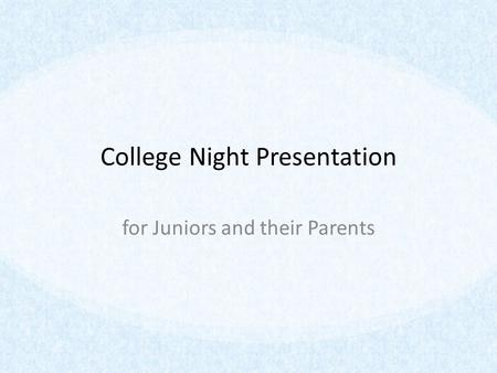 College Night Presentation for Juniors and their Parents.