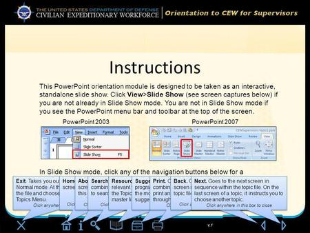V.1 Instructions This PowerPoint orientation module is designed to be taken as an interactive, standalone slide show. Click View>Slide Show (see screen.