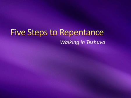 Walking in Teshuva. Elul אֱלוּל אֲנִי לְדוֹדִי וְדוֹדִי לִי I am my beloved's, and my beloved is mine... 2.