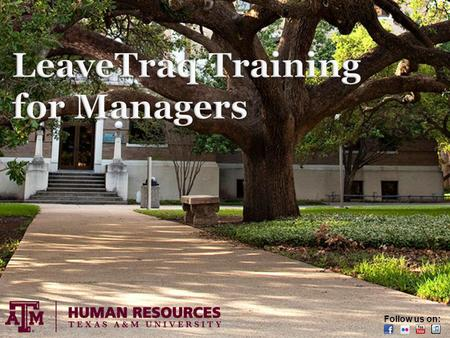 Human Resources | Page 1 Follow us on:. Human Resources | Page 2 LeaveTraq is the leave program for The Texas A&M University System. LeaveTraq includes.